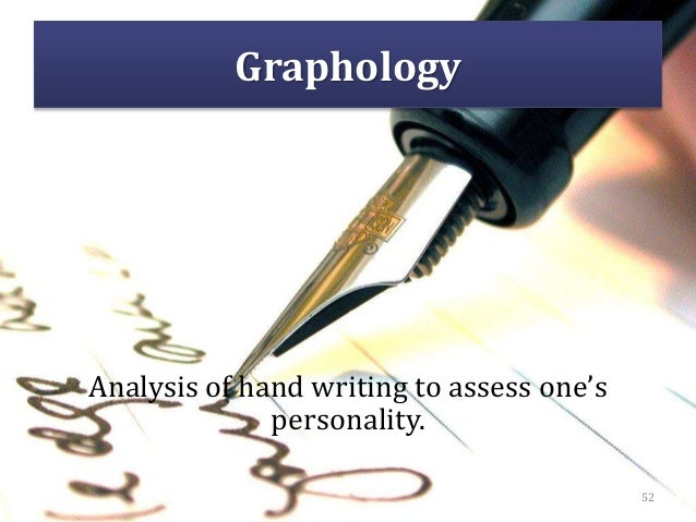 Graphology Analysis of hand writing to assess one's personality. 52