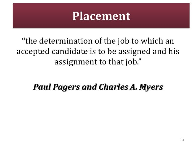 """Placement """"the determination of the job to which an accepted candidate is to be assigned and his assignment to that job."""" ..."""