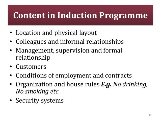 Content in Induction Programme • Location and physical layout • Colleagues and informal relationships • Management, superv...