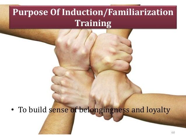 Purpose Of Induction/Familiarization Training • To build sense of belongingness and loyalty 60