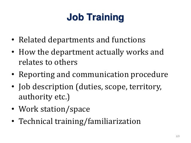 Job Training • Related departments and functions • How the department actually works and relates to others • Reporting and...