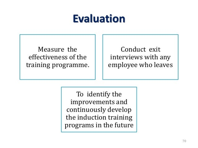 Evaluation Measure the effectiveness of the training programme. Conduct exit interviews with any employee who leaves To id...