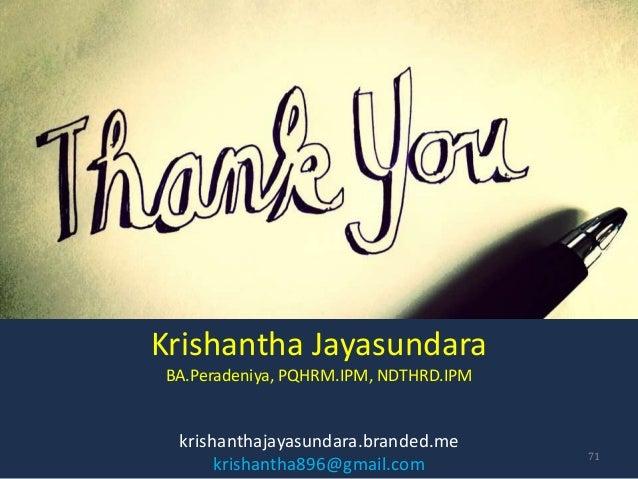 Krishantha Jayasundara BA.Peradeniya, PQHRM.IPM, NDTHRD.IPM krishanthajayasundara.branded.me krishantha896@gmail.com 71