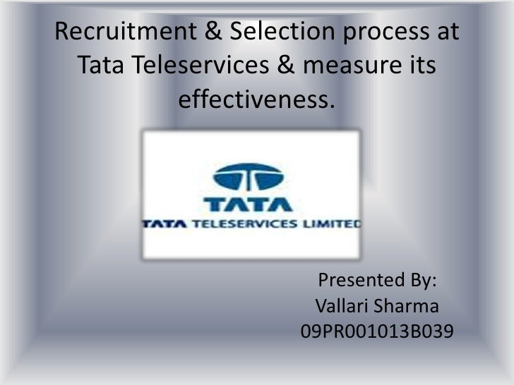 Recruitment & Selection process at Tata Teleservices & measure its effectiveness.<br />Presented By:<br />Vallari Sharma<b...