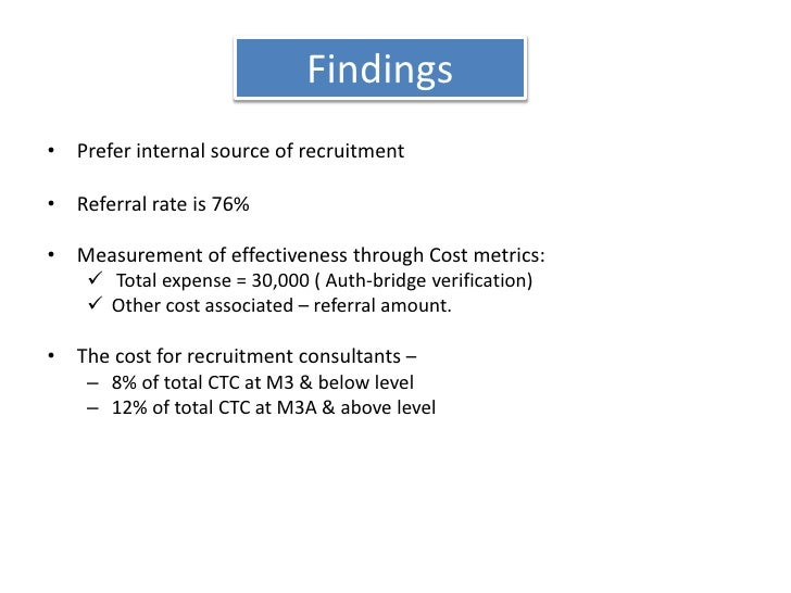 Findings<br />Prefer internal source of recruitment<br />Referral rate is 76%<br />Measurement of effectiveness through Co...