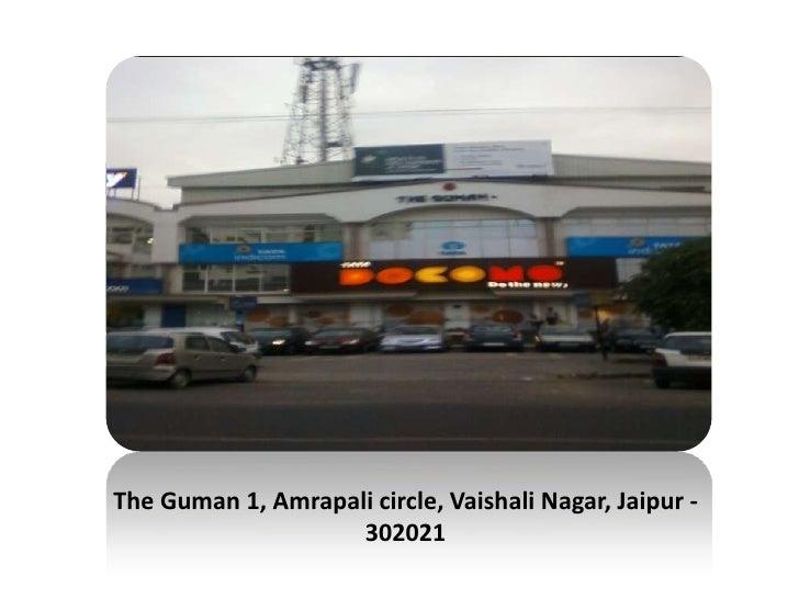 The Guman 1, Amrapali circle, VaishaliNagar, Jaipur - 302021<br />