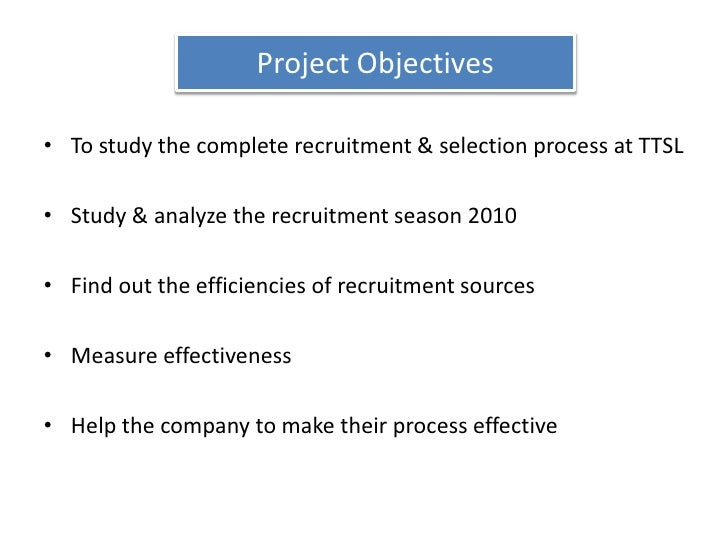 Project Objectives <br />To study the complete recruitment & selection process at TTSL<br />Study & analyze the recruitmen...
