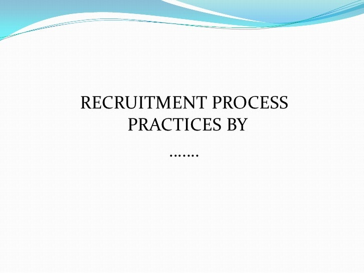 the recruitment process methods Selection process starts with the completion of recruitment process selection function is much crucial function of management as it is responsible to choose the best candidates among all applicants it improves the efficiency and productivity of the organization if right men are selected to right position but it creates the situation of.