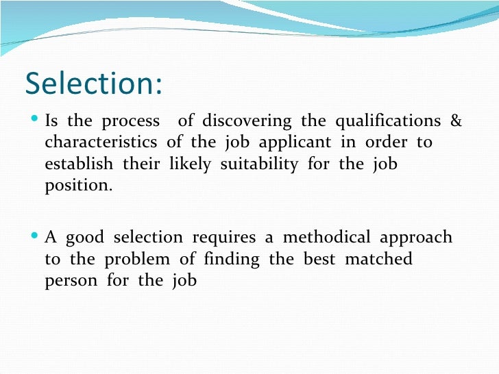employee selection process in private company Essay recruitment and selection of microsoft employees 1475 words 6 pages recruitment and selection recruitment is defined as a set of organizational actions that provide a pool of candidates for the objective of filling vacancies (peters, greer, & youngblood, 1997.