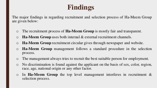 findings about recruitment and selection Managing/effecting the recruitment process by identification and documentation of the actual process of recruitment and selection to ensure equity and adherence.