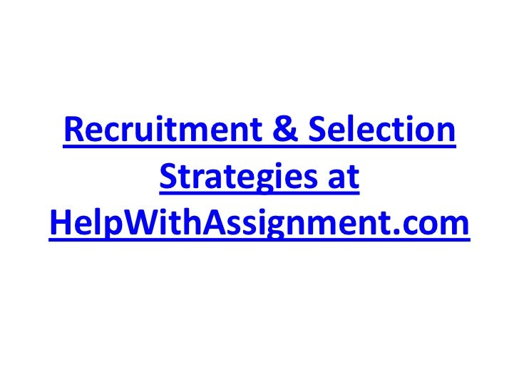 Recruitment & Selection Strategies at HelpWithAssignment.com<br />