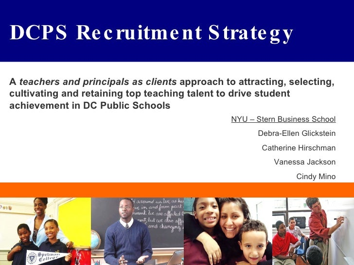 DCPS Recruitment Strategy A  teachers and principals as clients  approach to attracting, selecting, cultivating and retain...