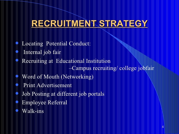 recruitment and selection strategy plan Strategic management involves employing selective and specific processes across all aspects of the business, including the recruitment and selection process, to help the business achieve optimal profit and success for a small business, the recruitment and selection of the right employee for each position can lead to.