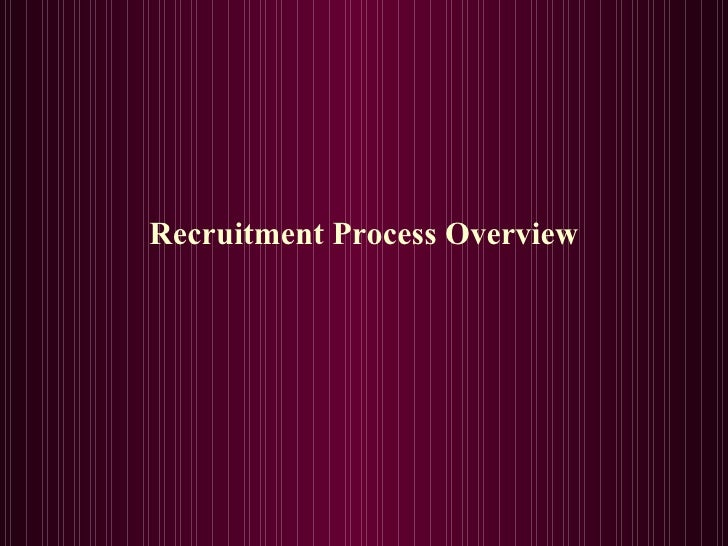 <ul><li>Recruitment Process Overview </li></ul>