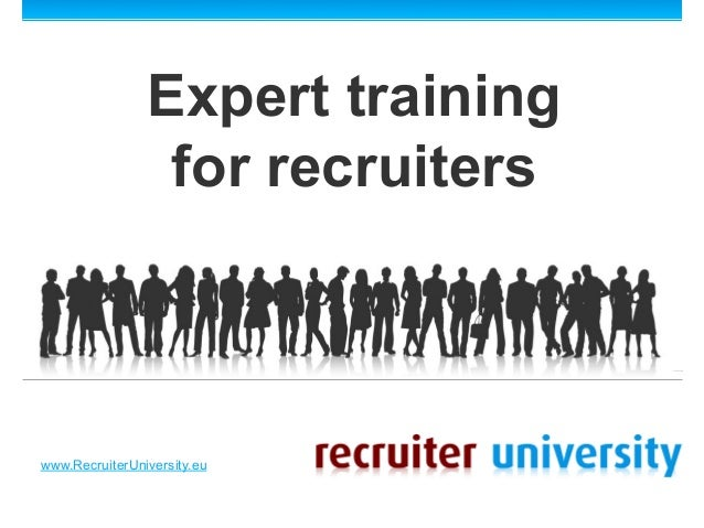 Expert training                 for recruiterswww.RecruiterUniversity.eu