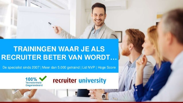 Become the best recruiter! RecruiterUniversity.nl TRAININGEN WAAR JE ALS RECRUITER BETER VAN WORDT… De specialist sinds 20...