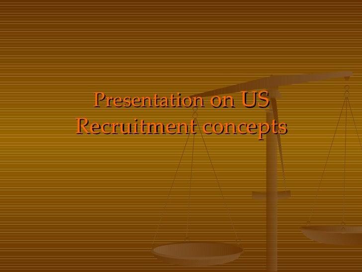 Presentation  on US Recruitment concepts