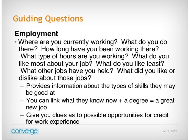 April, 2015 Guiding Questions Employment • Where are you currently working? What do you do there? How long have you been w...