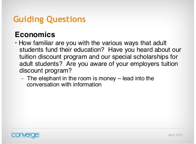 April, 2015 Guiding Questions Economics • How familiar are you with the various ways that adult students fund their educat...