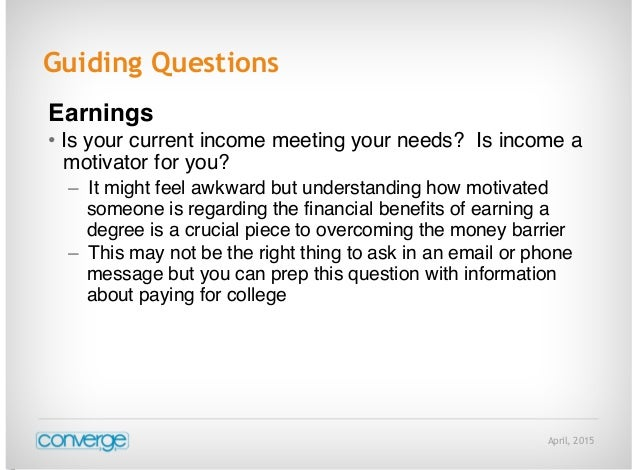 April, 2015 Guiding Questions Earnings • Is your current income meeting your needs? Is income a motivator for you? – It mi...