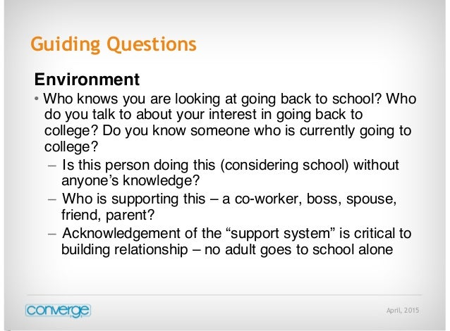 April, 2015 Guiding Questions Environment • Who knows you are looking at going back to school? Who do you talk to about yo...