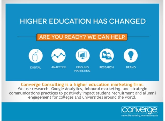 Converge Consulting is a higher education marketing firm. We use research, Google Analytics, inbound marketing, and strate...