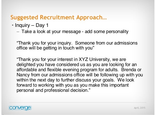 """April, 2015 Suggested Recruitment Approach… • Inquiry – Day 1 – Take a look at your message - add some personality """"Thank ..."""