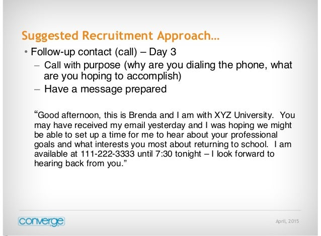 April, 2015 Suggested Recruitment Approach… • Follow-up contact (call) – Day 3 – Call with purpose (why are you dialing th...