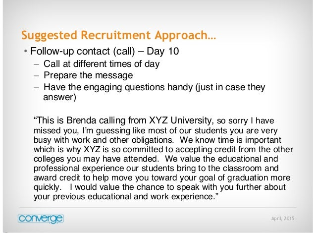 April, 2015 Suggested Recruitment Approach… • Follow-up contact (call) – Day 10 – Call at different times of day – Prepare...