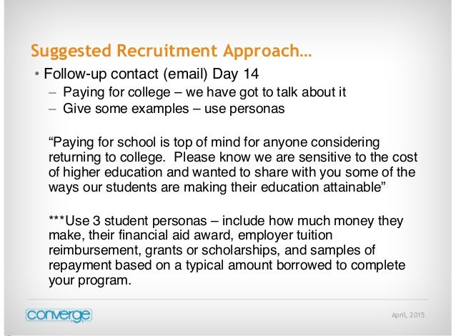 April, 2015 Suggested Recruitment Approach… • Follow-up contact (email) Day 14 – Paying for college – we have got to talk ...