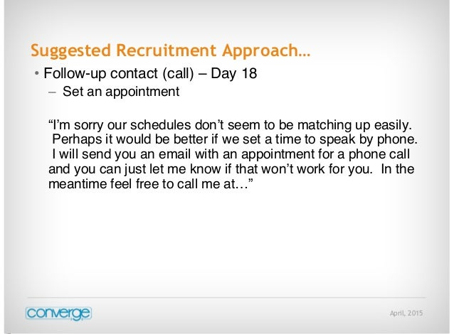 """April, 2015 Suggested Recruitment Approach… • Follow-up contact (call) – Day 18 – Set an appointment """"I'm sorry our schedu..."""