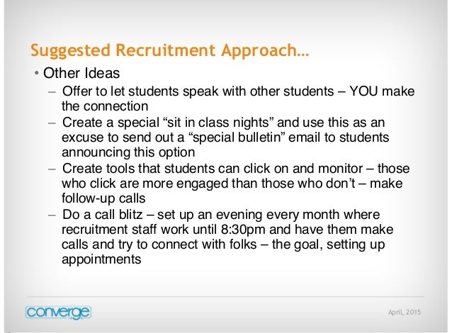 April, 2015 Suggested Recruitment Approach… • Other Ideas – Offer to let students speak with other students – YOU make the...