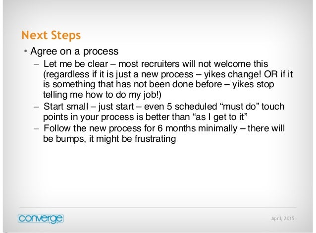 April, 2015 Next Steps • Agree on a process – Let me be clear – most recruiters will not welcome this (regardless if it is...