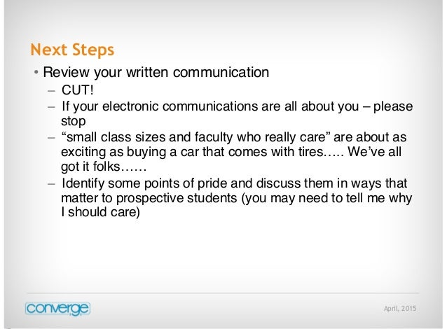 April, 2015 Next Steps • Review your written communication – CUT! – If your electronic communications are all about you – ...