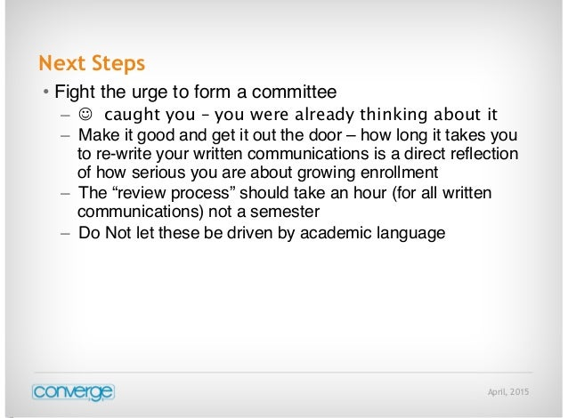 April, 2015 Next Steps • Fight the urge to form a committee –  caught you – you were already thinking about it – Make it ...