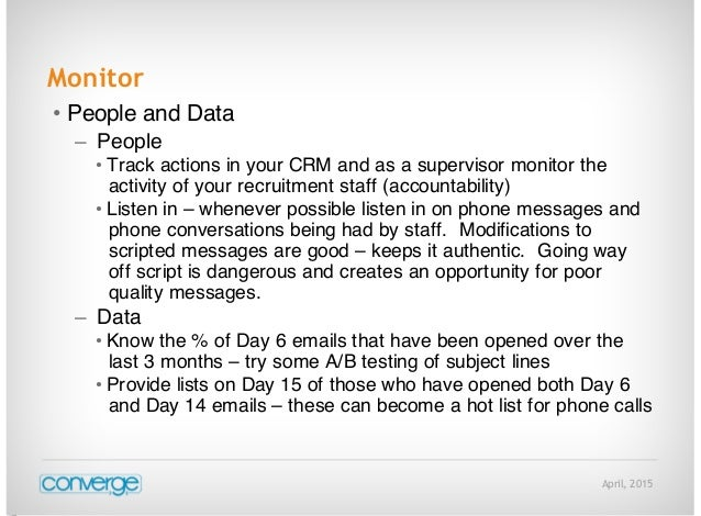 April, 2015 Monitor • People and Data – People • Track actions in your CRM and as a supervisor monitor the activity of you...