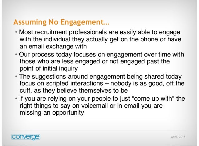 April, 2015 Assuming No Engagement… • Most recruitment professionals are easily able to engage with the individual they ac...