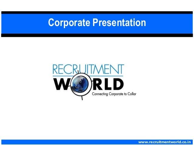 Corporate Presentationwww.recruitmentworld.co.in