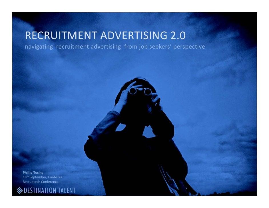 RECRUITMENTADVERTISING2.0  navigatingrecruitmentadvertising fromjobseekers'perspective     PhillipTusing 18th...