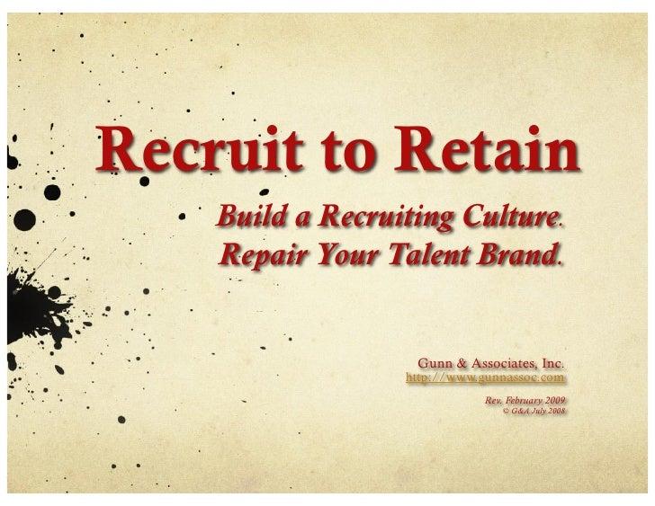Recruit to Retain     Build a Recruiting Culture.     Repair Your Talent Brand.                      Gunn & Associates, In...