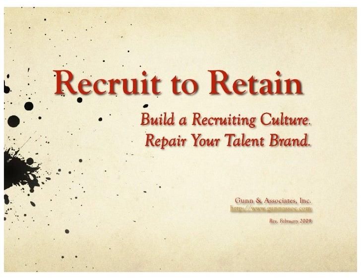 Recruit to Retain      Build a Recruiting Culture.      Repair Your Talent Brand.                       Gunn & Associates,...
