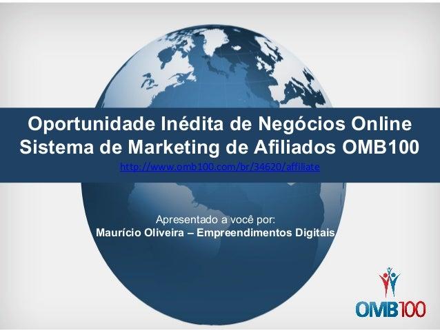 Oportunidade Inédita de Negócios Online  Sistema de Marketing de Afiliados OMB100  http://www.omb100.com/br/34620/affiliat...