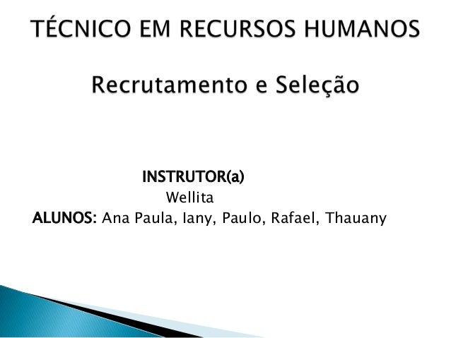 INSTRUTOR(a) Wellita ALUNOS: Ana Paula, Iany, Paulo, Rafael, Thauany