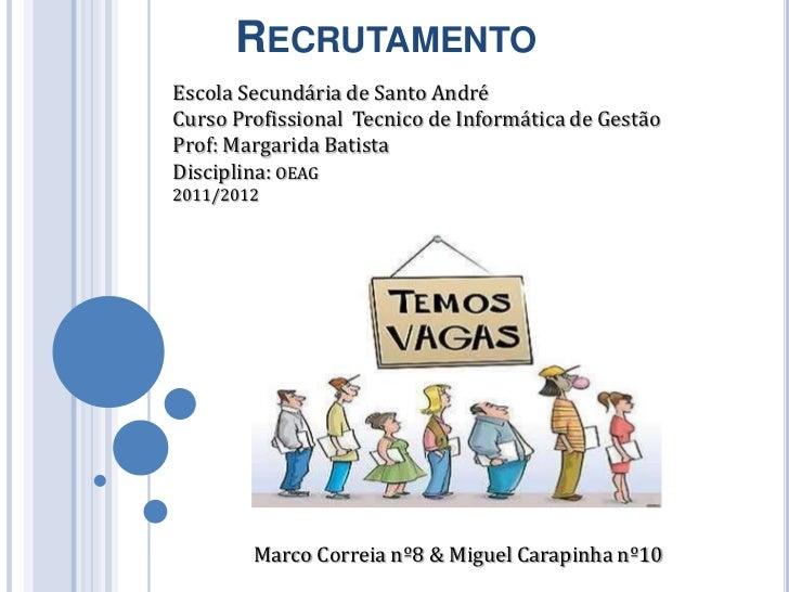 RECRUTAMENTOEscola Secundária de Santo AndréCurso Profissional Tecnico de Informática de GestãoProf: Margarida BatistaDisc...