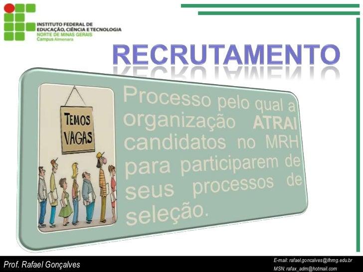 Prof. Rafael Gonçalves<br />E-mail: rafael.goncalves@ifnmg.edu.br<br />MSN: rafax_adm@hotmail.com<br />RECRUTAMENTO<br />E...