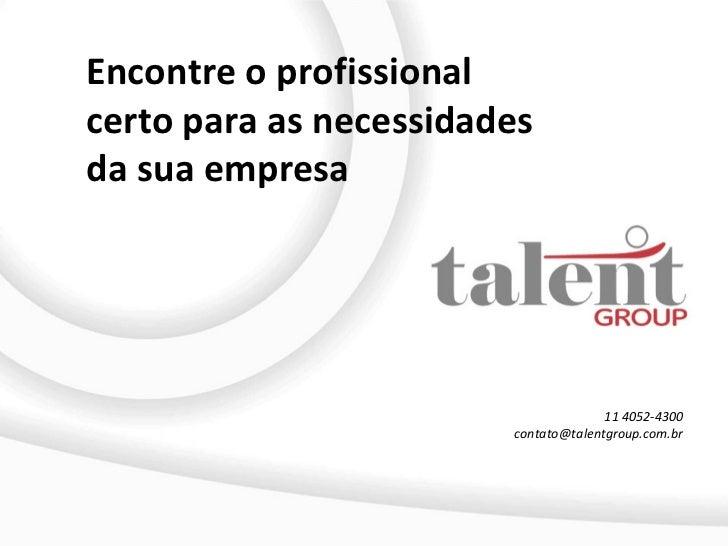 Encontre o profissionalcerto para as necessidadesda sua empresa                                      11 4052-4300         ...