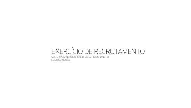 EXERCÍCIO DE RECRUTAMENTO SENIOR PLANNER / L'ORÉAL BRASIL / RIO DE JANEIRO RODRIGO SOUZA