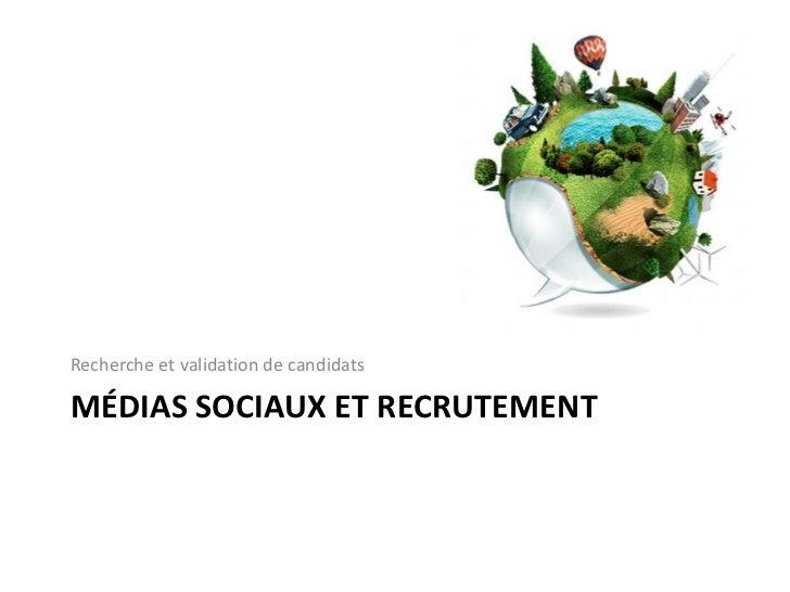 Médiassociaux et recrutement<br />Recherche et validation de candidats<br />