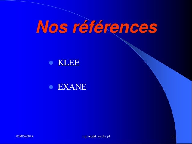 09/05/2014 copyright média jd 11 Nos références  KLEE  EXANE