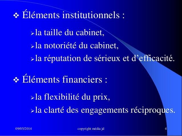 09/05/2014 copyright média jd 4  Éléments institutionnels : la taille du cabinet, la notoriété du cabinet, la réputati...